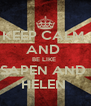 KEEP CALM  AND  BE LIKE  SAPEN AND  HELEN  - Personalised Poster A4 size