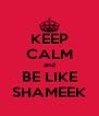 KEEP CALM and BE LIKE SHAMEEK - Personalised Poster A4 size
