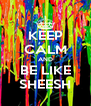 KEEP CALM AND BE LIKE SHEESH - Personalised Poster A4 size
