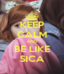 KEEP CALM AND BE LIKE SICA - Personalised Poster A4 size