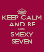 KEEP CALM AND BE LIKE SMEXY SEVEN - Personalised Poster A4 size
