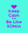 Keep Calm AND Be Like SONIA - Personalised Poster A4 size