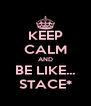 KEEP CALM AND BE LIKE... STACE* - Personalised Poster A4 size