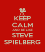 KEEP CALM AND BE LIKE STEVE SPIELBERG - Personalised Poster A4 size