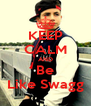 KEEP CALM AND Be Like Swagg - Personalised Poster A4 size
