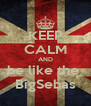 KEEP CALM AND be like the  BigSebas - Personalised Poster A4 size