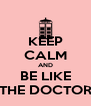 KEEP CALM AND BE LIKE THE DOCTOR - Personalised Poster A4 size