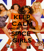 KEEP CALM AND BE LIKE THE SPICE  GIRLS - Personalised Poster A4 size