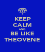 KEEP CALM AND BE LIKE THEOVENE - Personalised Poster A4 size