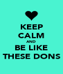 KEEP CALM AND BE LIKE THESE DONS - Personalised Poster A4 size
