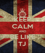 KEEP CALM AND BE LIKE TJ - Personalised Poster A4 size