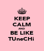 KEEP CALM AND BE LIKE TUneCHi♡ - Personalised Poster A4 size