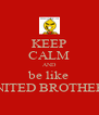 KEEP CALM AND be like UNITED BROTHERS - Personalised Poster A4 size