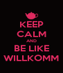 KEEP CALM AND BE LIKE WILLKOMM - Personalised Poster A4 size