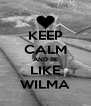 KEEP CALM AND BE LIKE WILMA - Personalised Poster A4 size