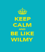 KEEP CALM AND BE LIKE WILMY - Personalised Poster A4 size