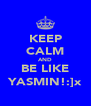 KEEP CALM AND BE LIKE YASMIN!:]x - Personalised Poster A4 size