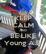 KEEP CALM AND BE LIKE Young A.B. - Personalised Poster A4 size