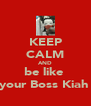 KEEP CALM AND be like  your Boss Kiah  - Personalised Poster A4 size