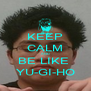 KEEP CALM AND BE LIKE  YU-GI-HO - Personalised Poster A4 size