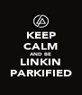 KEEP CALM AND BE LINKIN PARKIFIED - Personalised Poster A4 size