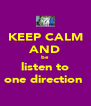 KEEP CALM AND be listen to one direction  - Personalised Poster A4 size