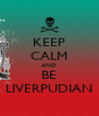 KEEP CALM AND BE LIVERPUDIAN - Personalised Poster A4 size
