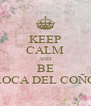 KEEP CALM AND BE LOCA DEL COÑO - Personalised Poster A4 size