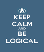 KEEP CALM AND BE LOGICAL - Personalised Poster A4 size