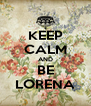 KEEP CALM AND BE LORENA - Personalised Poster A4 size