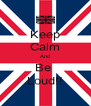 Keep Calm And Be  Loud!! - Personalised Poster A4 size