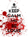 KEEP CALM AND BE LOUIS - Personalised Poster A4 size