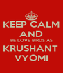 KEEP CALM AND BE LOVE BIRDS AS KRUSHANT  VYOMI - Personalised Poster A4 size