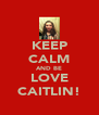 KEEP CALM AND BE LOVE CAITLIN! - Personalised Poster A4 size