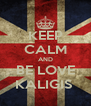KEEP CALM AND BE LOVE KALIGIS  - Personalised Poster A4 size