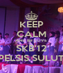 KEEP CALM AND BE LOVE SKB'12 PELSIS SULUT - Personalised Poster A4 size