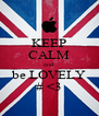 KEEP CALM and be LOVELY # <3 - Personalised Poster A4 size