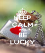 KEEP CALM AND BE LUCKY - Personalised Poster A4 size