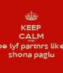 KEEP CALM AND be lyf partnrs like shona paglu - Personalised Poster A4 size