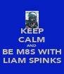 KEEP CALM AND BE M8S WITH LIAM SPINKS - Personalised Poster A4 size