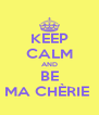 KEEP CALM AND BE MA CHÈRIE  - Personalised Poster A4 size