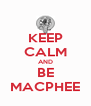 KEEP CALM AND BE MACPHEE - Personalised Poster A4 size