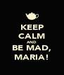 KEEP CALM AND BE MAD, MARIA! - Personalised Poster A4 size