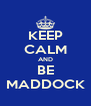 KEEP CALM AND BE MADDOCK - Personalised Poster A4 size