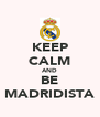 KEEP CALM AND BE MADRIDISTA - Personalised Poster A4 size