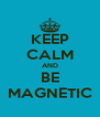 KEEP CALM AND BE MAGNETIC - Personalised Poster A4 size