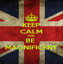 KEEP CALM AND BE  MAGNIFICENT - Personalised Poster A4 size