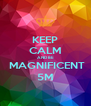 KEEP CALM AND BE  MAGNIFICENT 5M - Personalised Poster A4 size