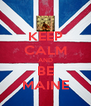 KEEP CALM AND BE MAINE - Personalised Poster A4 size