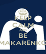 KEEP CALM AND BE MAKARENKO - Personalised Poster A4 size